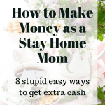 How to Make Money As a Stay Home Mom: 8 Insider Tricks You Need to Know 1