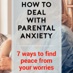 Parental Anxiety: 7 Life-Changing Ways to Deal With Worry and Fear 1
