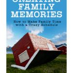 How to Create Family Memories: 3 Ways to Love Your Kids 1