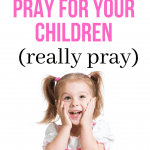 How to Pray for Your Child in Your War Room 2